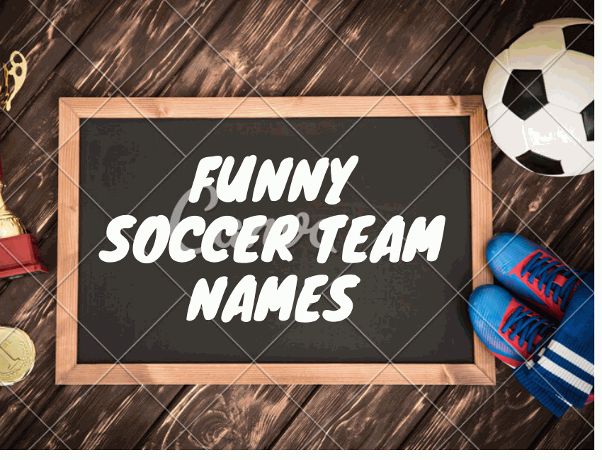 Latest 200+ Funny Soccer Team Names 2021 (Professional Names)